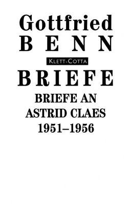 Briefe: Bd.6 Briefe an Astrid Claes 1951-1956 - Gottfried Benn |