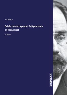 Briefe hervorragender Zeitgenossen an Franz Liszt - La Mara |