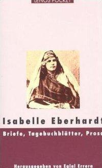 Briefe, Tagebuchblätter, Prosa - Isabelle Eberhardt |