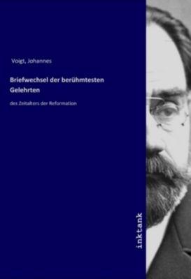 Briefwechsel der berühmtesten Gelehrten - Johannes Voigt |