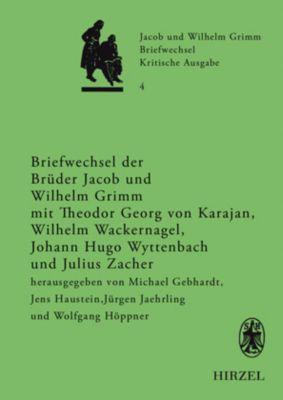 Briefwechsel, Kritische Ausgabe: Bd.4 Briefwechsel der Brüder Jacob und Wilhelm Grimm mit Theodor Georg von Karajan, Wilhelm Wackernagel, Johann Hugo Wyttenba