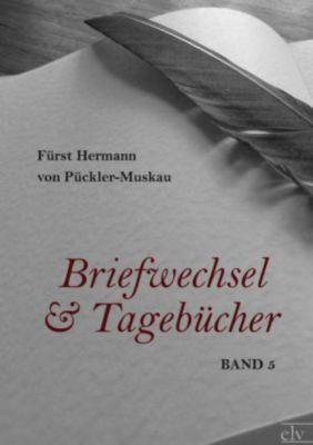 Briefwechsel und Tagebücher - Hermann Fürst von Pückler-Muskau |