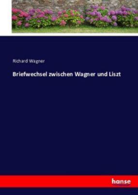 Briefwechsel zwischen Wagner und Liszt - Richard Wagner  