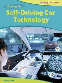 Bright Futures Press: Emerging Tech Careers: Careers in Self-Driving Car Technology, Martin Gitlin
