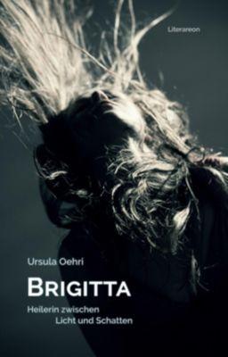 Brigitta, Heilerin zwischen Licht und Schatten - Ursula Oehri |