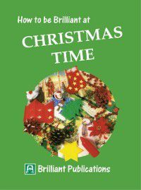 Brilliant how to ...: How to be Brilliant at Christmas Time, Val Edgar