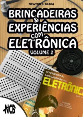 Brincadeiras e Experiências com Eletrônica: Brincadeiras e experiências com eletrônica - Volume 2, Newton C. Braga