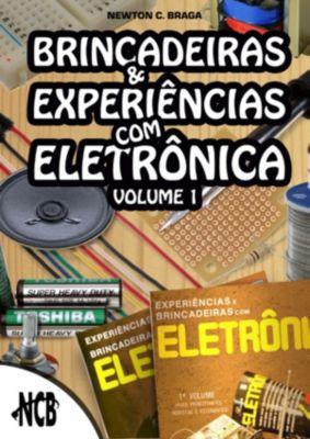 Brincadeiras e Experiências com Eletrônica: Brincadeiras e experiências com eletrônica - Volume 1, Newton C. Braga