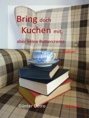 Bring doch Kuchen mit ... - Günter Detro |