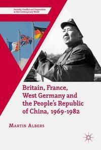 Britain, France, West Germany and the People's Republic of China, 1969-1982, Martin Albers