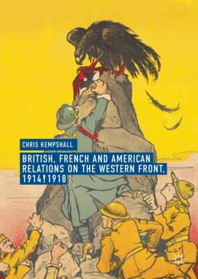 British, French and American Relations on the Western Front, 1914-1918, Chris Kempshall