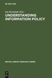 British Library Research Series: Understanding Information Policy
