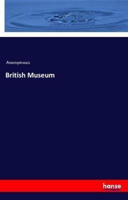 British Museum, Anonymous
