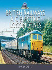 British Railways a C Electric Locomotives, David Cable