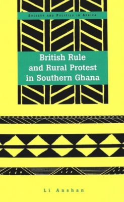 British Rule and Rural Protest in Southern Ghana, Anshan Li