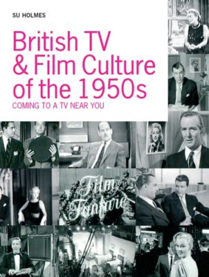 British TV and Film Culture in the 1950s, Su Holmes