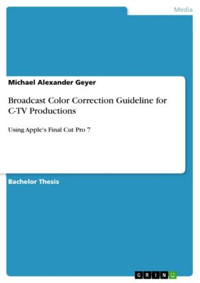 Broadcast Color Correction Guideline for C-TV Productions, Michael Alexander Geyer