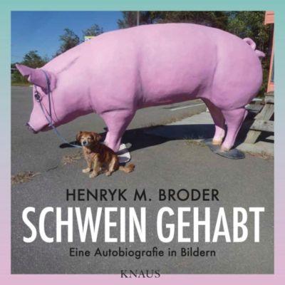 Broder, H: Schwein gehabt, Henryk M. Broder