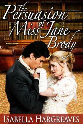 Brody Series: The Persuasion of Miss Jane Brody (Brody Series, #1), Isabella Hargreaves