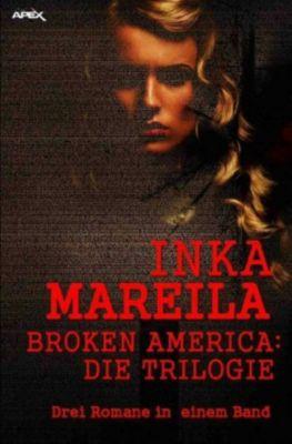 BROKEN AMERICA - DIE TRILOGIE - Inka Mareila pdf epub