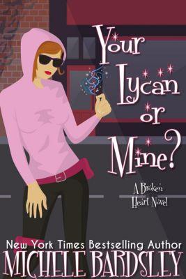 Broken Heart: Your Lycan or Mine? (Broken Heart, #14), Michele Bardsley