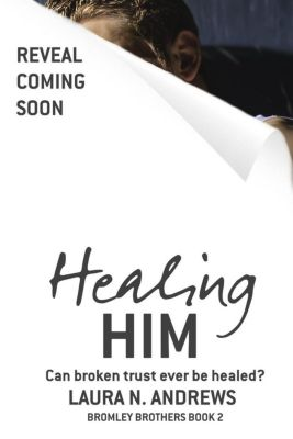Bromley Brothers: Healing Him (Bromley Brothers, #2), Laura N. Andrews