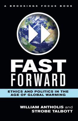 Brookings FOCUS Book: Fast Forward, Strobe Talbott, William Antholis