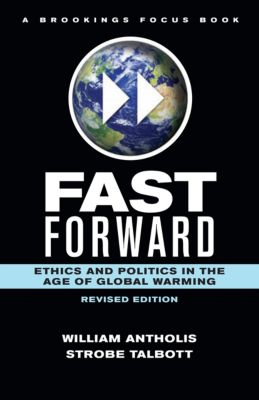 Brookings FOCUS Book: Fast Forward, Strobe Talbott, William Antholis