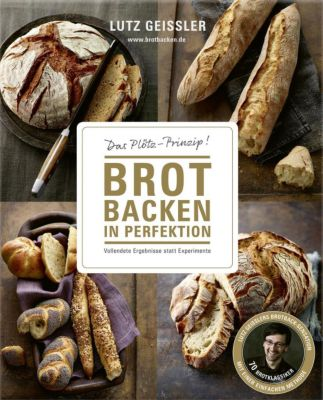 Brot backen in Perfektion mit Hefe, Lutz Geißler