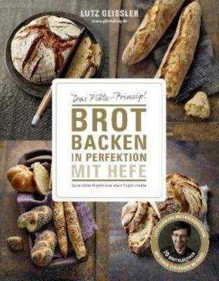 Brot backen in Perfektion mit Hefe, Lutz Geißler
