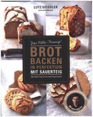 Brot backen in Perfektion mit Sauerteig, Lutz Geißler