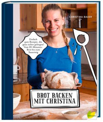Brot backen mit Christina - Christina Bauer |