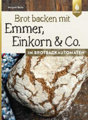 Brot backen mit Emmer, Einkorn und Co. im Brotbackautomaten, Mirjam Beile