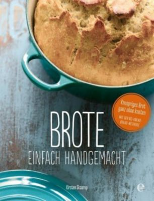 Brote, einfach handgemacht: Das No-Knead- Bread - ganz ohne kneten - Kirsten Skaarup |