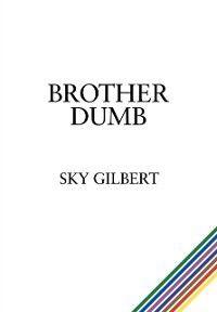 Brother Dumb, Sky Gilbert
