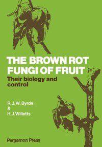 Brown Rot Fungi of Fruit, H. J. Willetts, R. J. W. Byrde