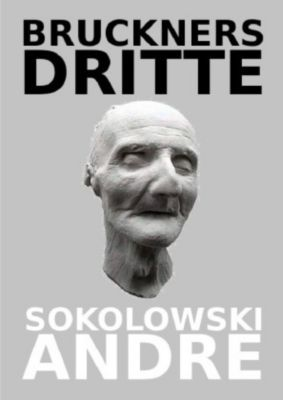 BRUCKNERS DRITTE - Andre Sokolowski  