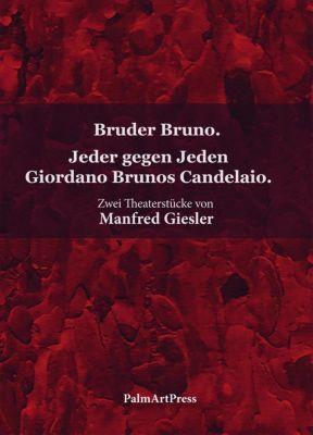 Bruder Bruno / Jeder gegen Jeden Giordano Brunos Candelaio - Manfred Giesler |