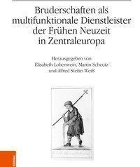 Bruderschaften als multifunktionale Dienstleister der Frühen Neuzeit in Zentraleuropa