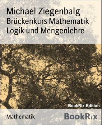 Brückenkurs Mathematik  Logik und Mengenlehre, Michael Ziegenbalg