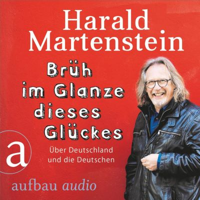 Brüh im Glanze dieses Glückes - Über Deutschland und die Deutschen (Ungekürzt), Harald Martenstein