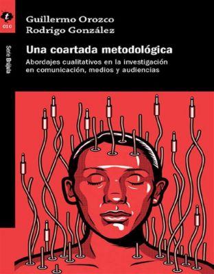 Brújula: Una Coartada Metodológica, Rodrigo González, Guillermo Orozco