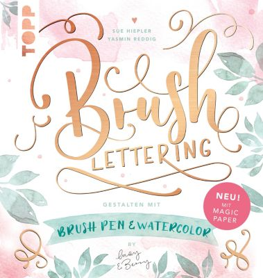 Brush Lettering. Gestalten mit Brushpen und Watercolor by May and Berry, Yasmin Reddig, Sue Hiepler