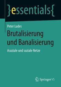 Brutalisierung und Banalisierung, Peter Ludes