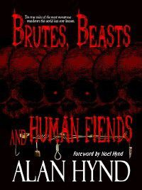 Brutes, Beasts and Human Fiends, Alan Hynd