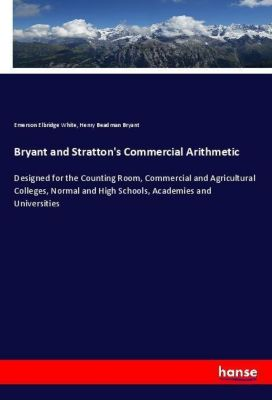 Bryant and Stratton's Commercial Arithmetic, Emerson Elbridge White, Henry Beadman Bryant