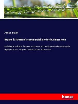 Bryant & Stratton's commercial law for business men, Amos Dean