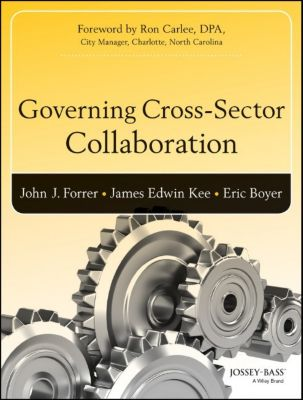 Bryson Series in Public and Nonprofit Management: Governing Cross-Sector Collaboration, John Forrer, Eric Boyer, James (Jed) Kee