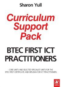 BTEC First ICT Practitioners Curriculum Support Pack, Sharon Yull