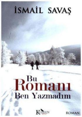 Bu Romani Ben Yazmadim, Ismail Savas